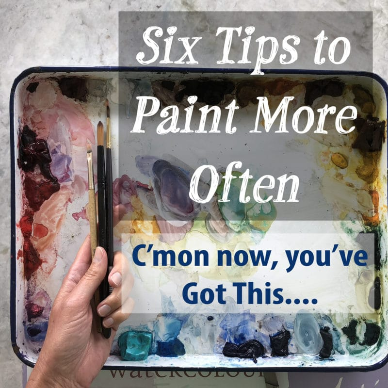six tips to paint more often - a mini class online to take at your leisure